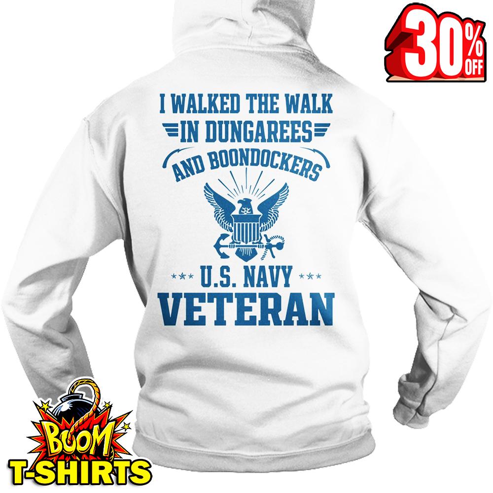 I Walked The Walk In Dungarees And Boondockers U.S Navy Veteran hoodie