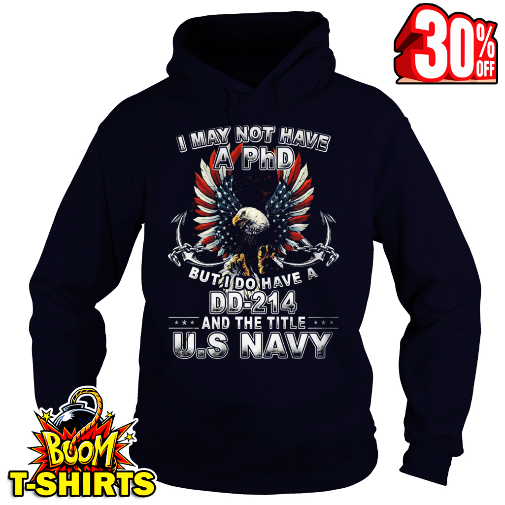 I may not have a PhD but i do have DD-214 and the title U.S Navy hoodie