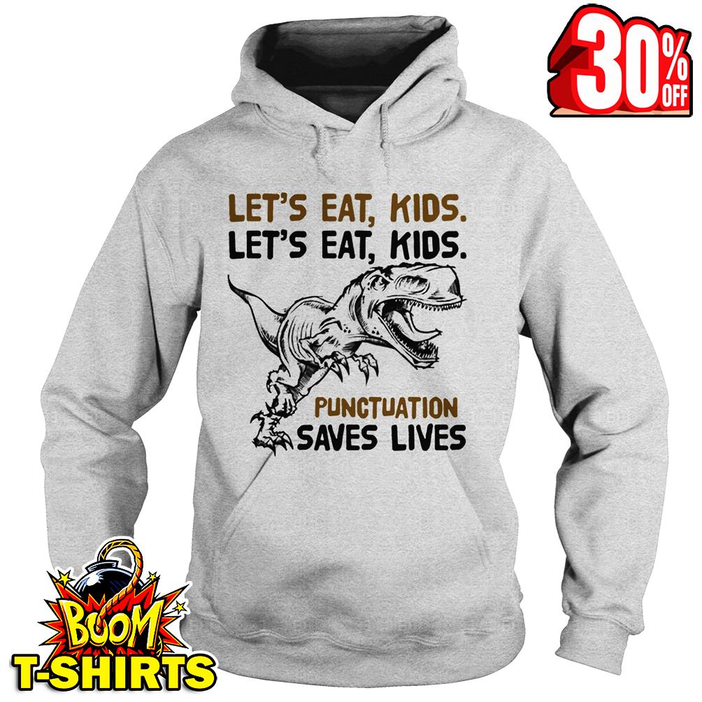 Let's eat kids let's eat kids punctuation saves lives Dinosaur hoodie