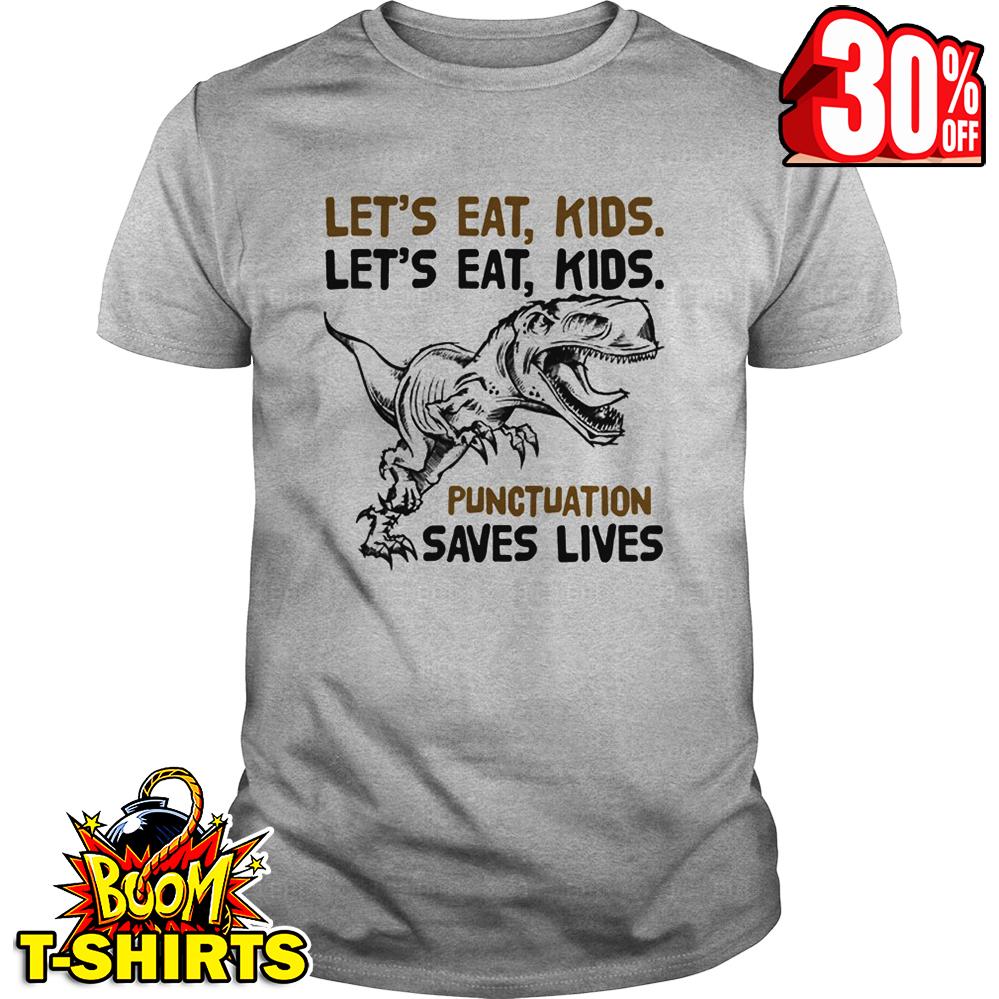 Let's eat kids let's eat kids punctuation saves lives Dinosaur shirt