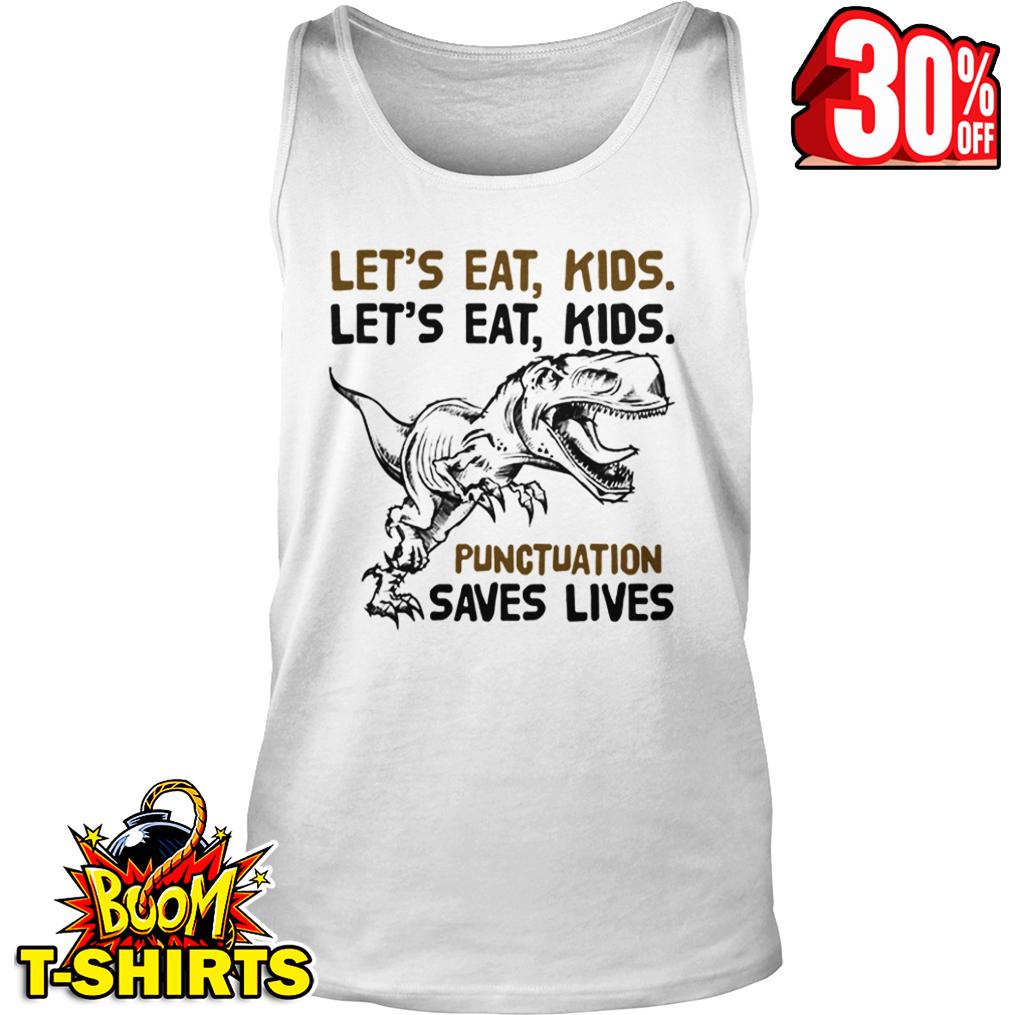 Let's eat kids let's eat kids punctuation saves lives Dinosaur tank top