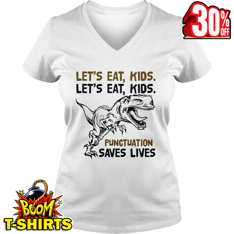 Let's eat kids let's eat kids punctuation saves lives Dinosaur v-neck