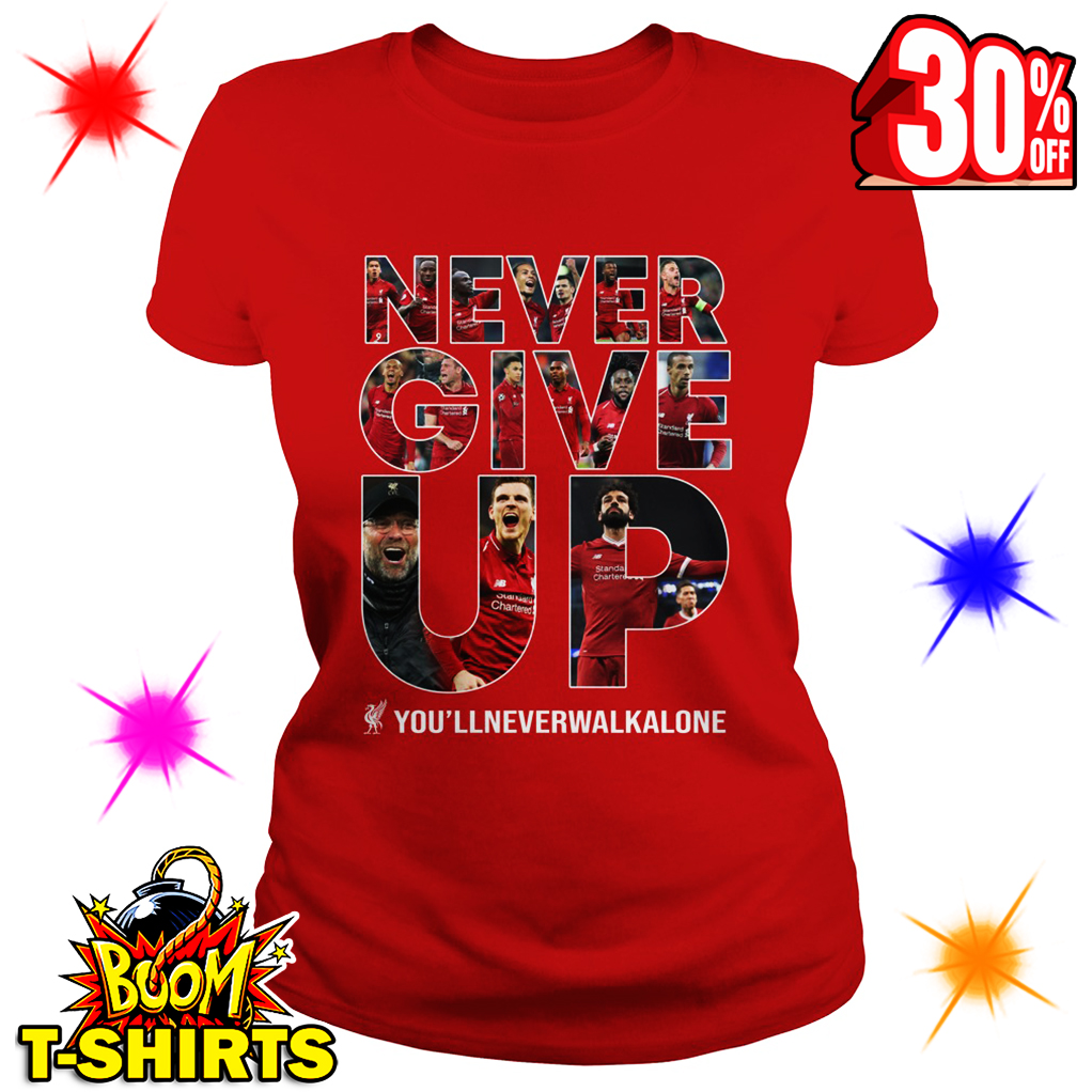 Liverpool Never Give Up You'll Never Walk Alone lady shirt