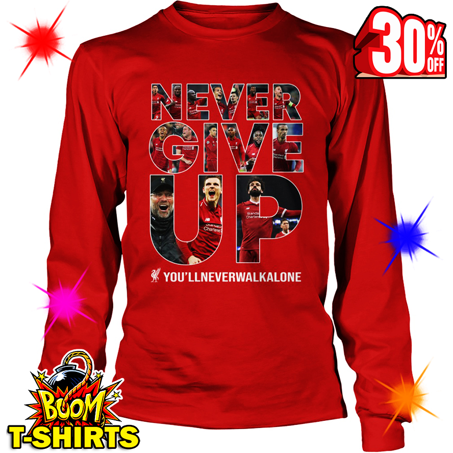 Liverpool Never Give Up You'll Never Walk Alone long sleeve tee