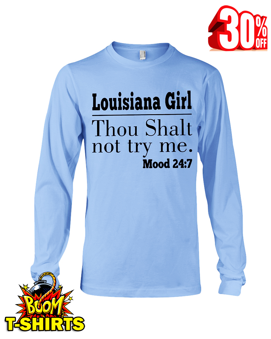 Louisiana girl thou shalt not try me mood 24 7 long sleeve tee