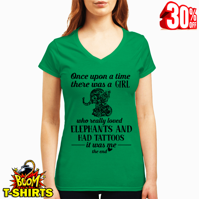 Once upon a time there was a girl who really loved elephants and has tattoos v-neck t-shirt