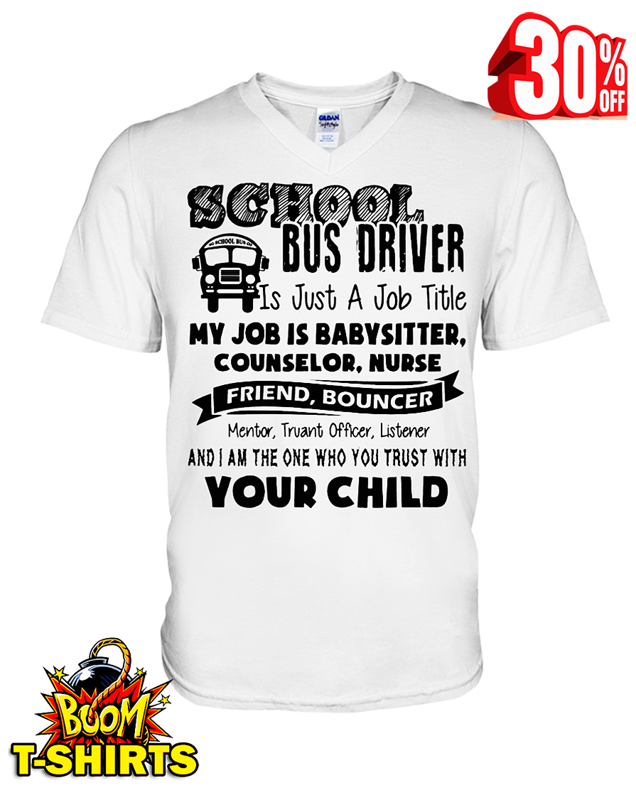 School bus driver is just a job title my job is baby sitter counselor nurse friend bouncer v-neck t-shirt