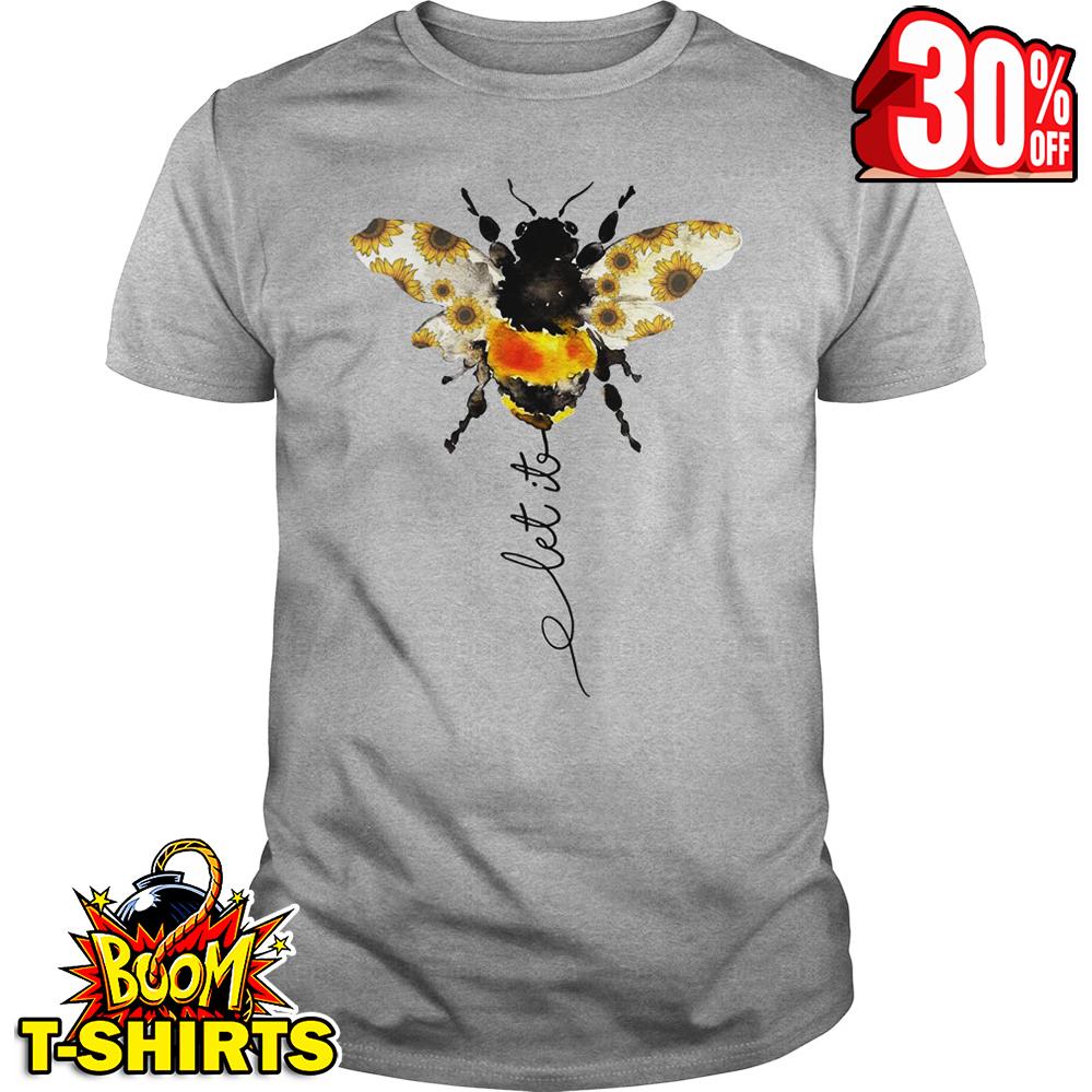 Sunflower Let It Bee shirt