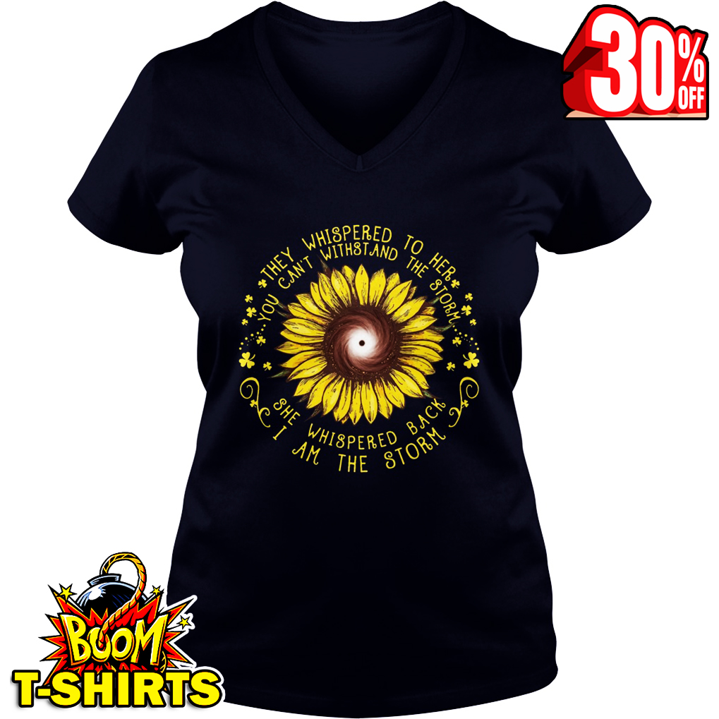 Sunflower they whispered to her you can't withstand the storm she whispered back I am the storm v-neck