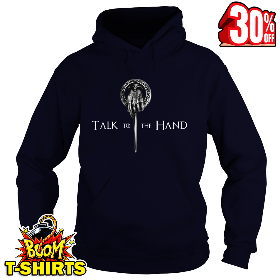 Talk to the hand King Game of Thrones hoodie
