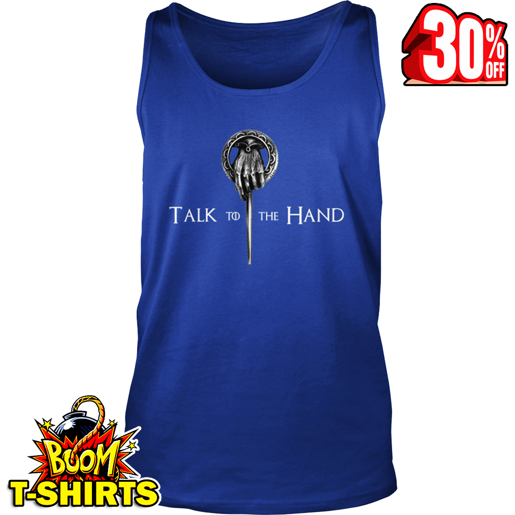 Talk to the hand King Game of Thrones tank top