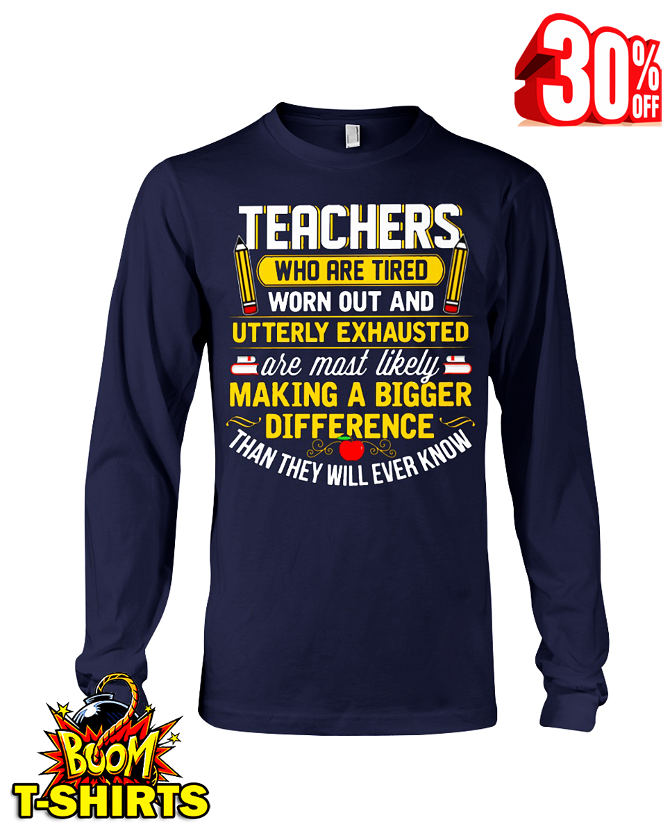 Teachers who are tired worn out and utterly exhausted long sleeve tee