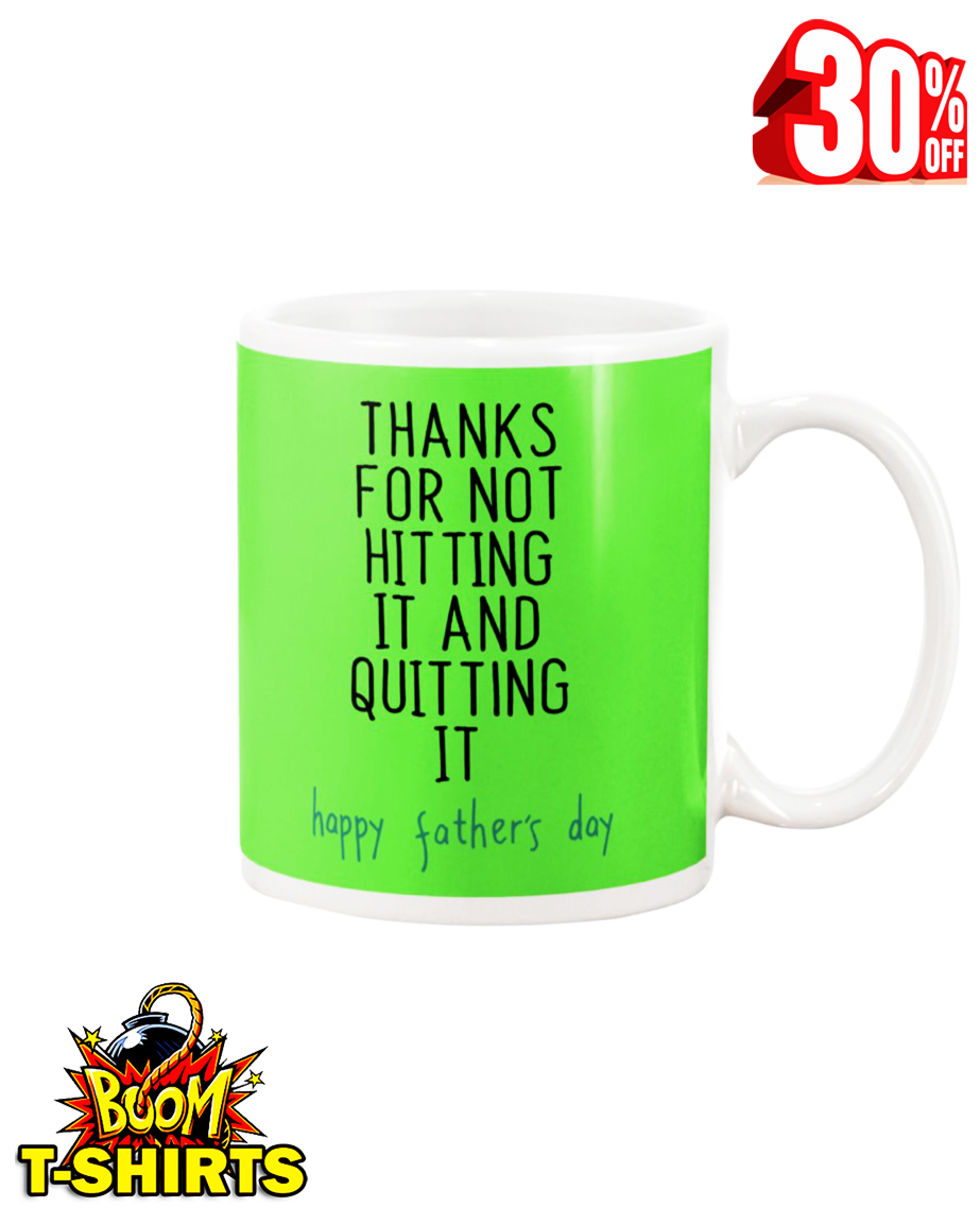 Thanks for not hitting it and quitting it happy father's day mug - kiwi