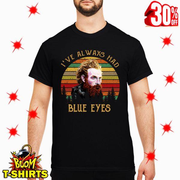 Tormund I've Always Had Blue Eyes Game Of Thrones shirt