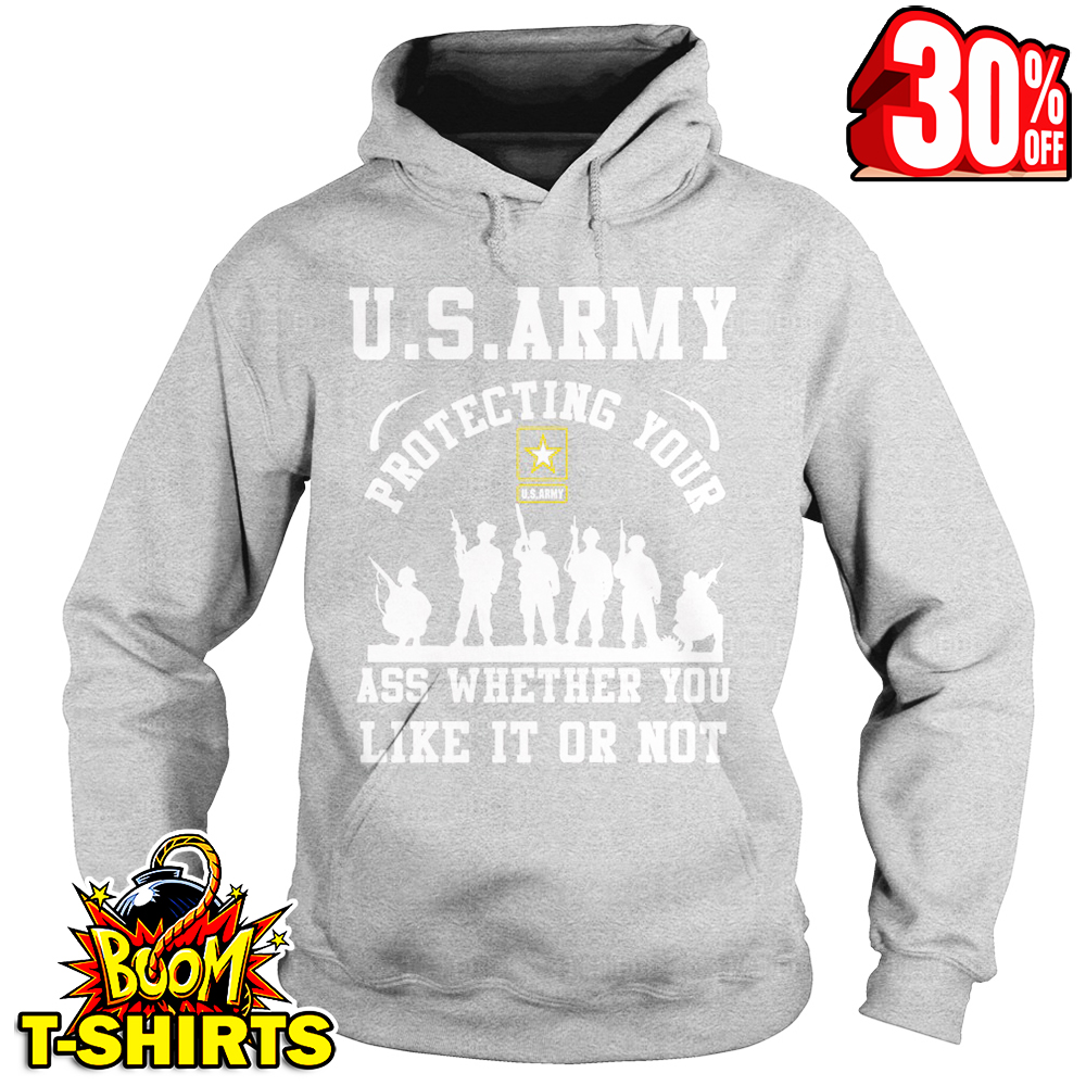U.S. Army protecting your ass whether you like it or not hoodie