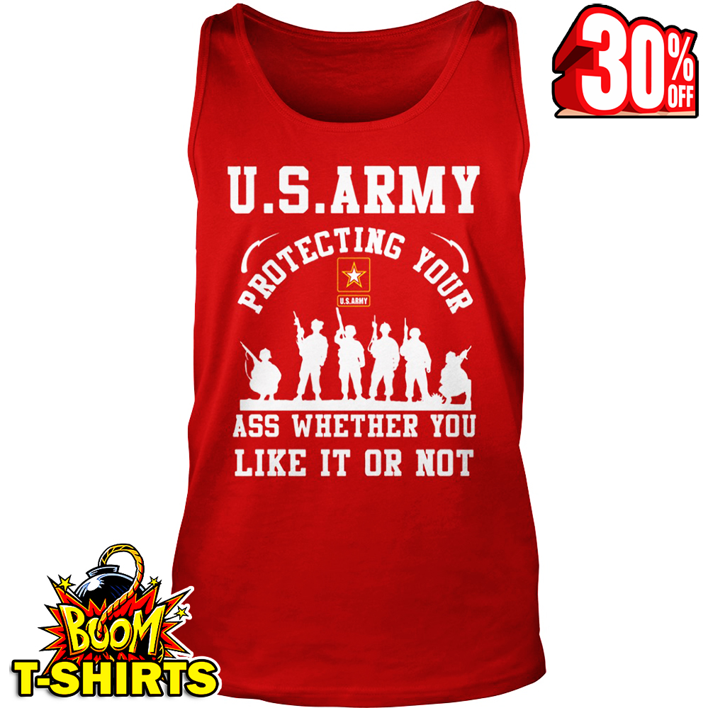 U.S. Army protecting your ass whether you like it or not tank top