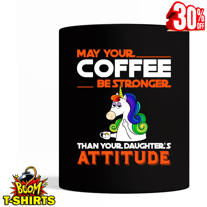 Unicorn may your cofee be strongger than your daghter's attitude mug