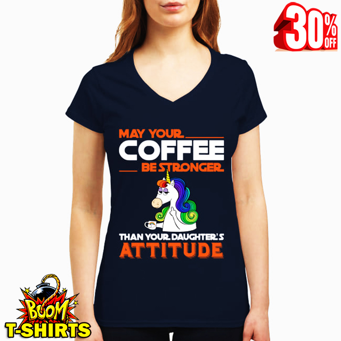 Unicorn may your cofee be strongger than your daghter's attitude v-neck t-shirt