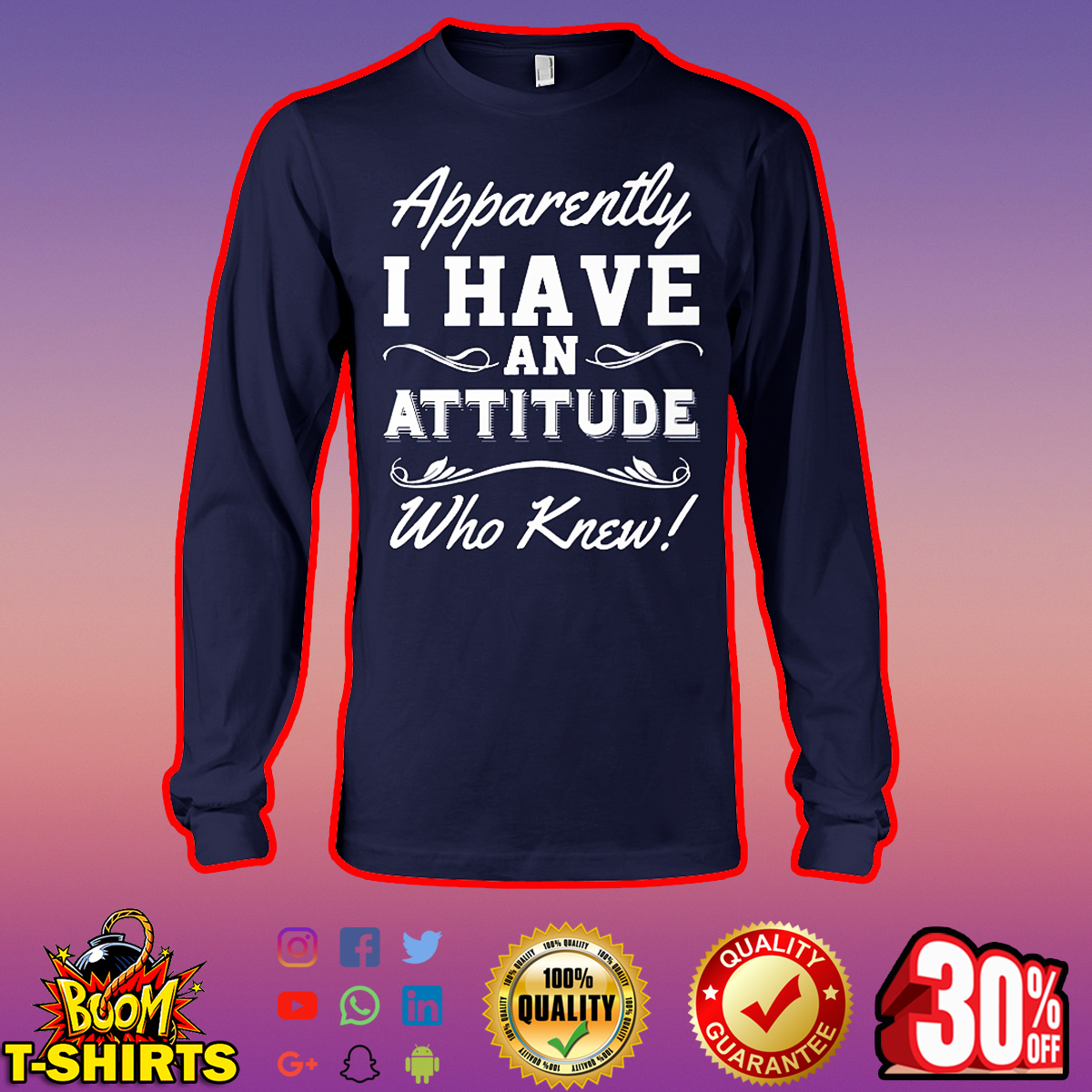 Apparently I have an attitude who knew long sleeve tee