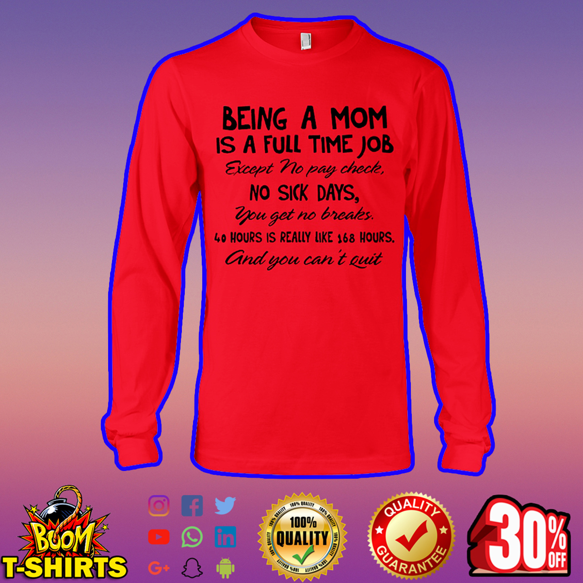 Being a mom is a full time job except no pay check no sick days long sleeve tee