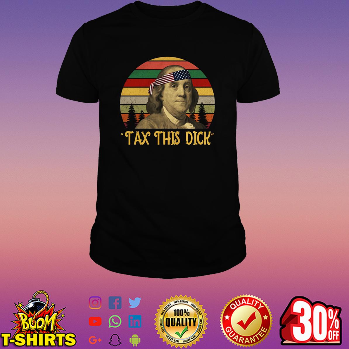 Benjamin Franklin tax this dick shirt