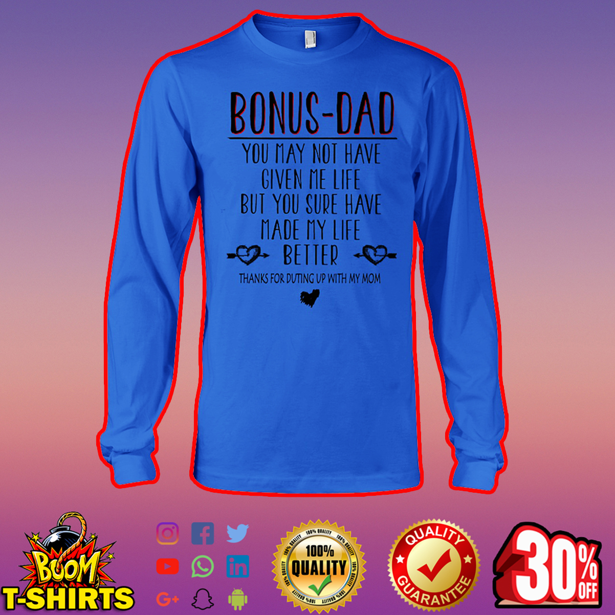 Bonus dad you may not have given me life but you sure have made my life better long sleeve tee