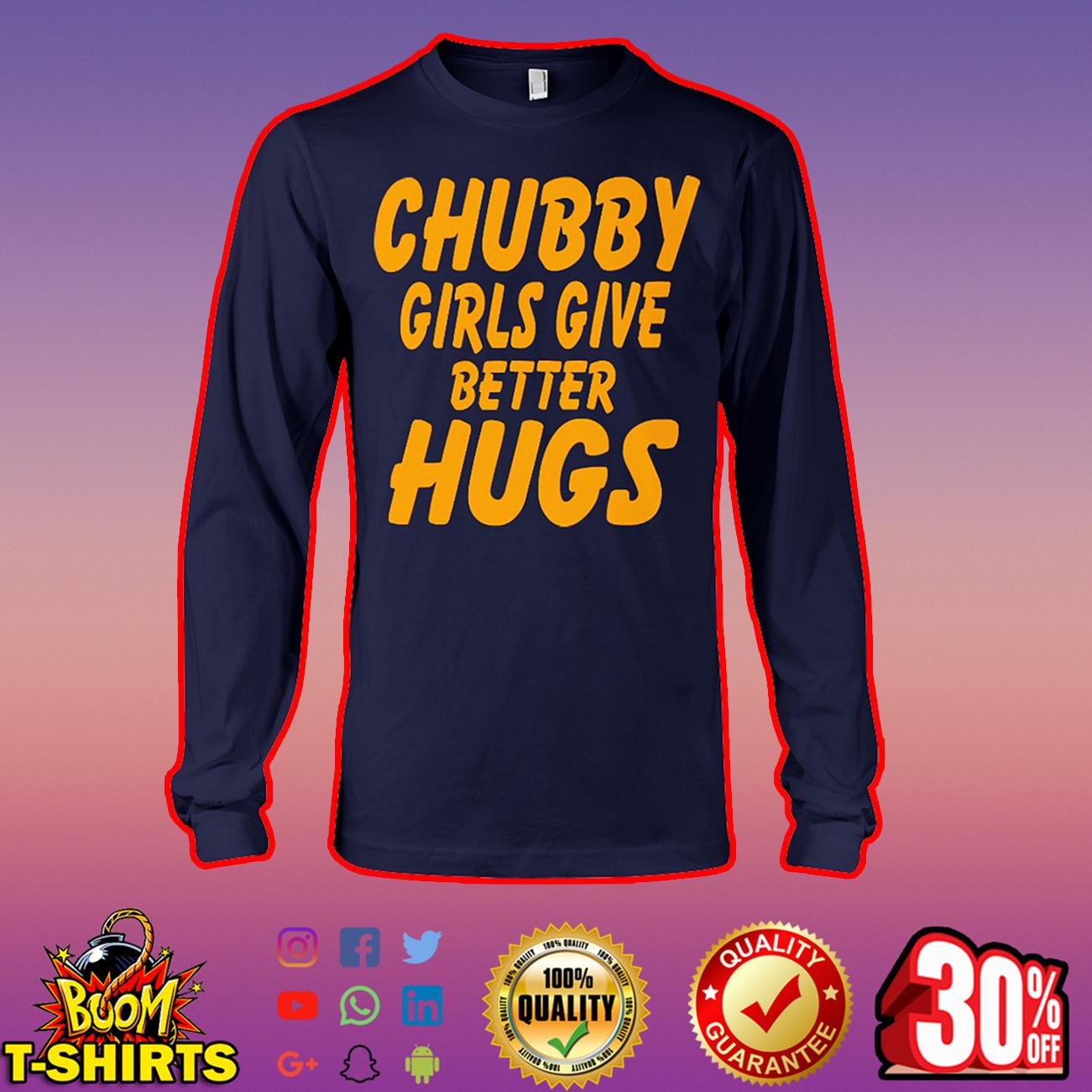 Chubby girls give better hugs long sleeve tee