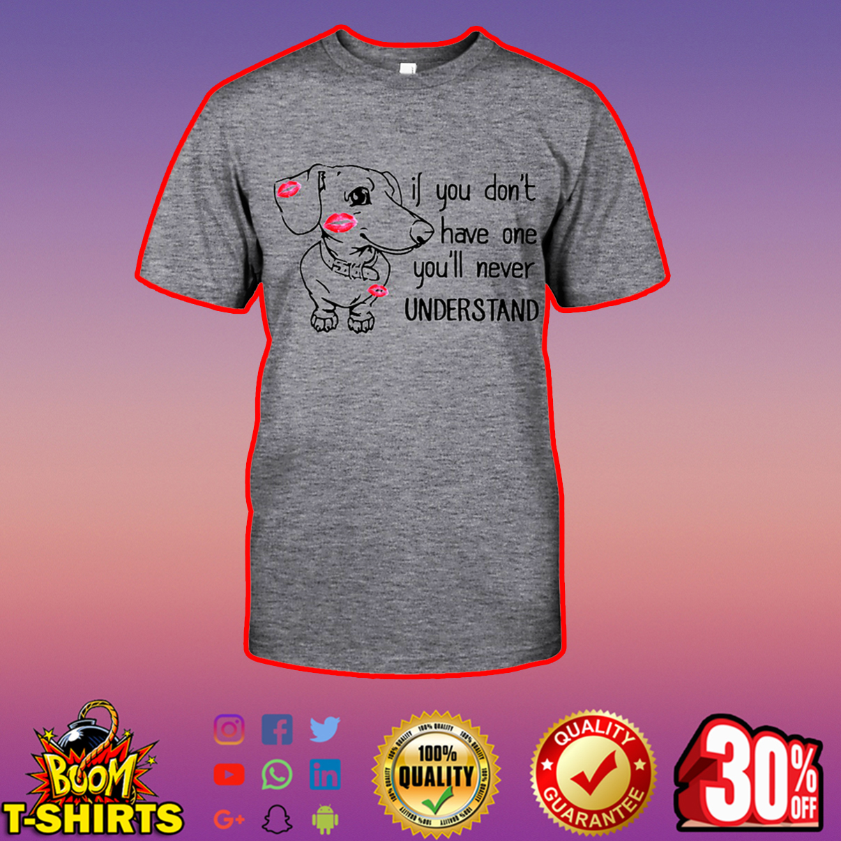 Dachshund If you don't have one you'll never understand shirt