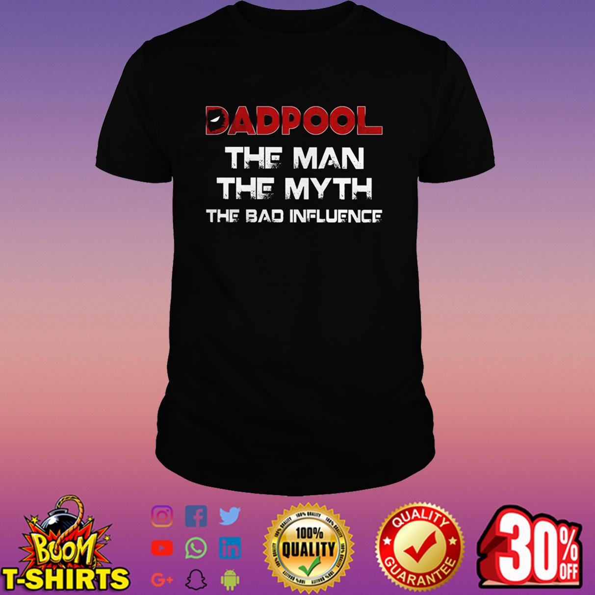 Dadpool the man the myth the bad influence shirt