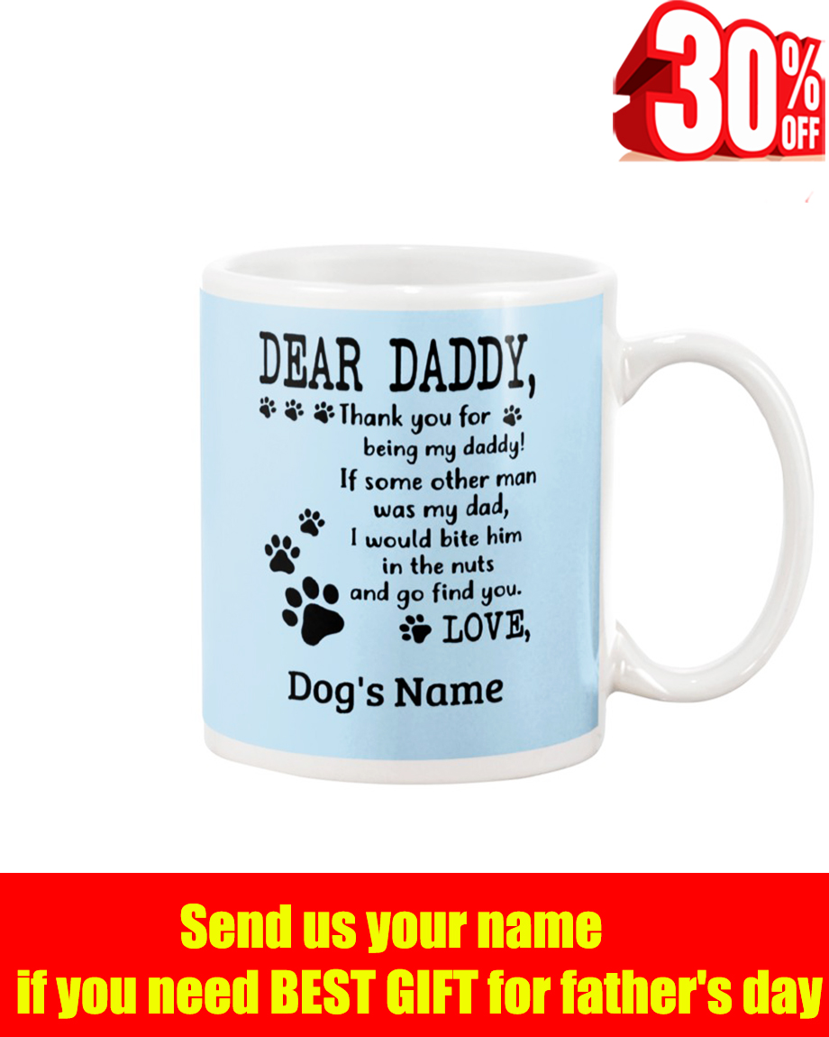 Dear Daddy thank you for being my daddy dog's name light blue mug
