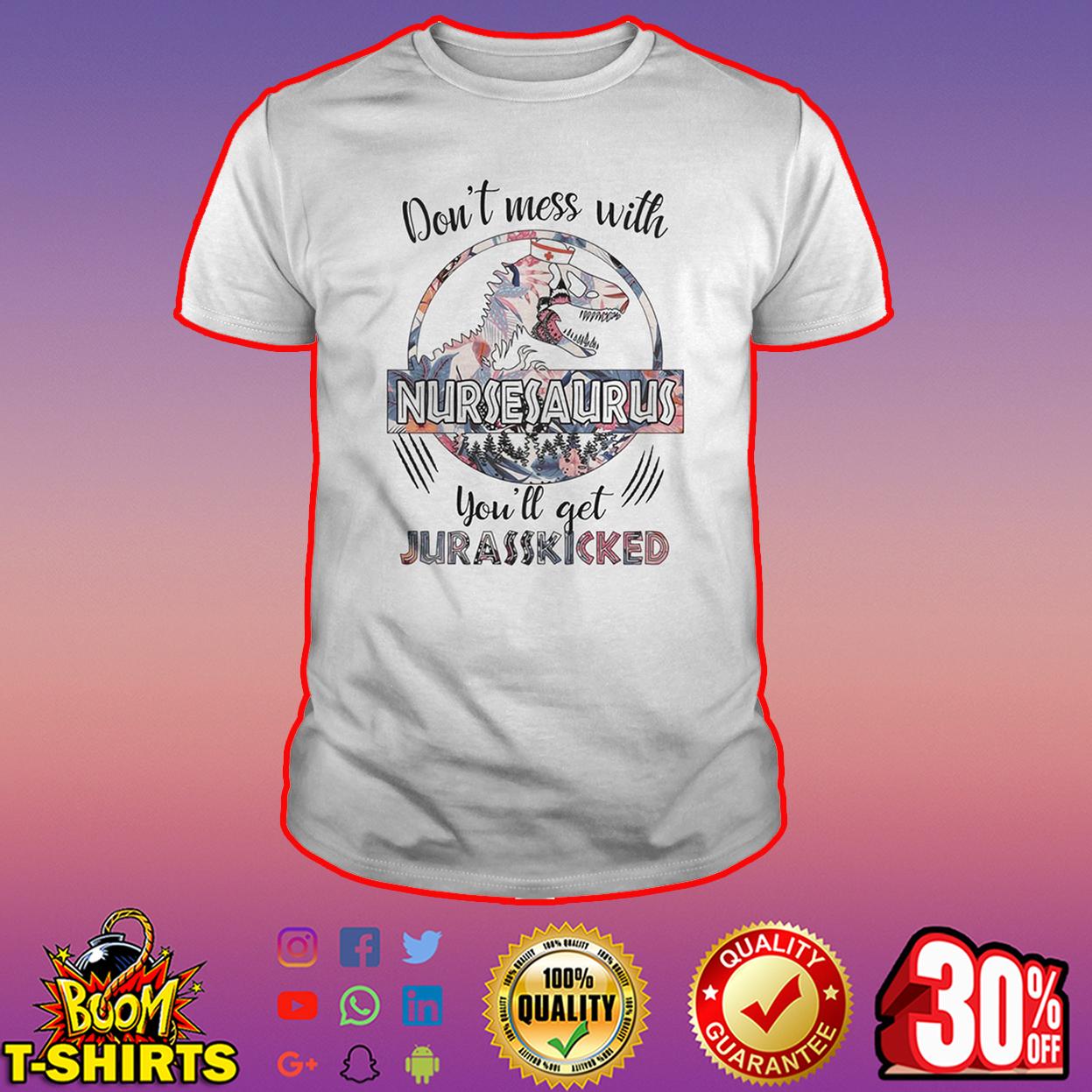 Don't mess with nursesaurus you'll get jurasskicked shirt