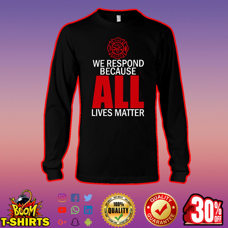 Firefighter We respond because all lives matter long sleeve tee