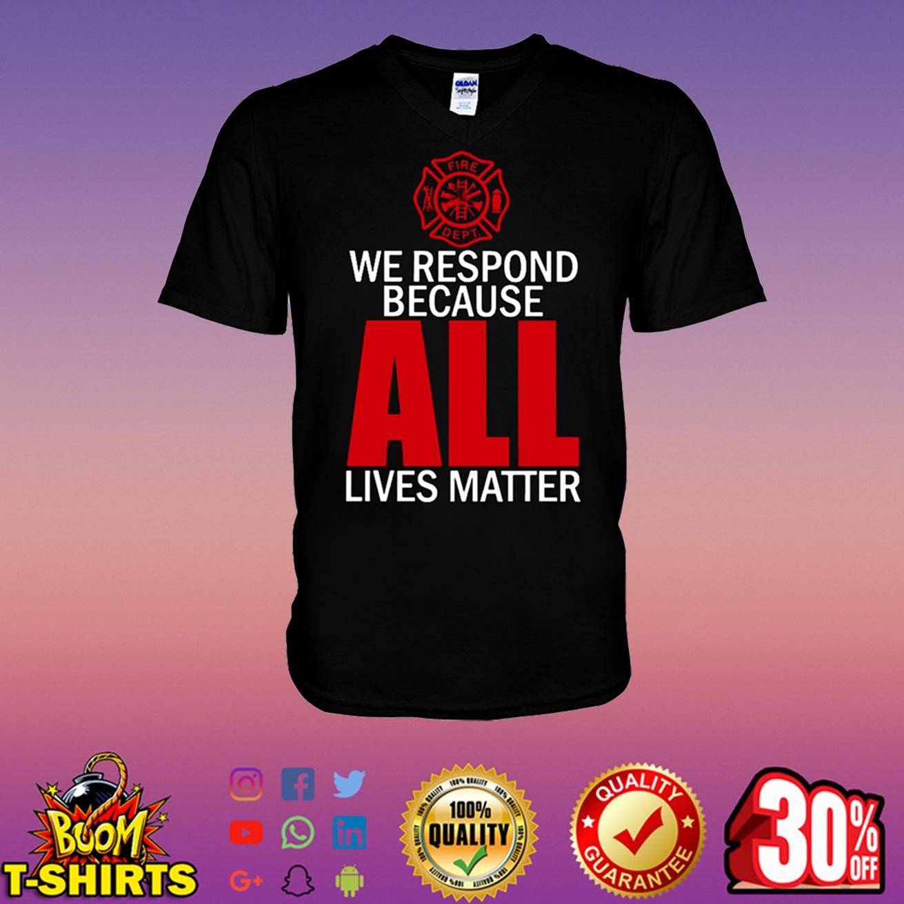 Firefighter We respond because all lives matter v-neck