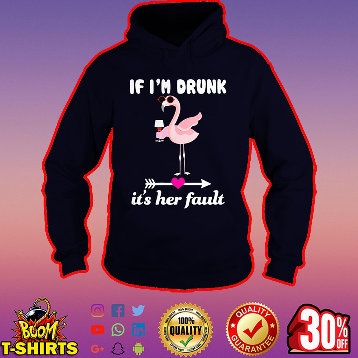 Flamingo If I'm drunk it's her fault hoodie