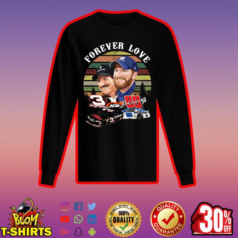 Forever love Dale Earnhardt and Dale Earnhardt Jr long sleeved t-shirt