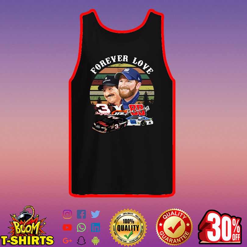 Forever love Dale Earnhardt and Dale Earnhardt Jr tank top