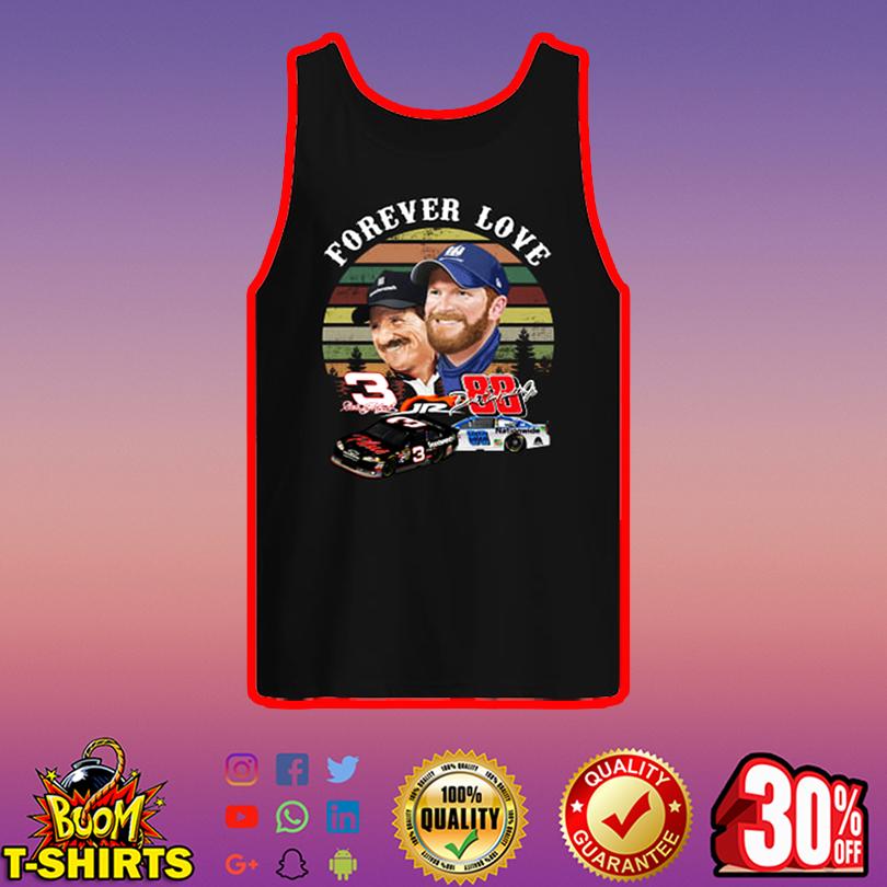 Forever love Dale Earnhardt and Dale Earnhardt Jr tank top