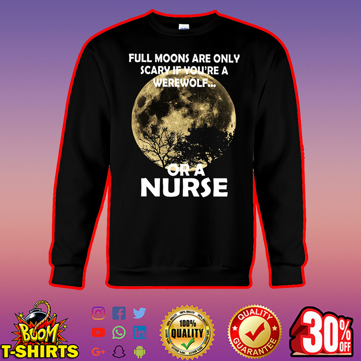 Full moons are only scary if you're a werewolf or a nurse sweatshirt