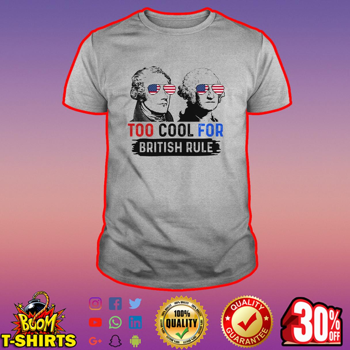 Hamilton and Washington too cool for british rule shirt