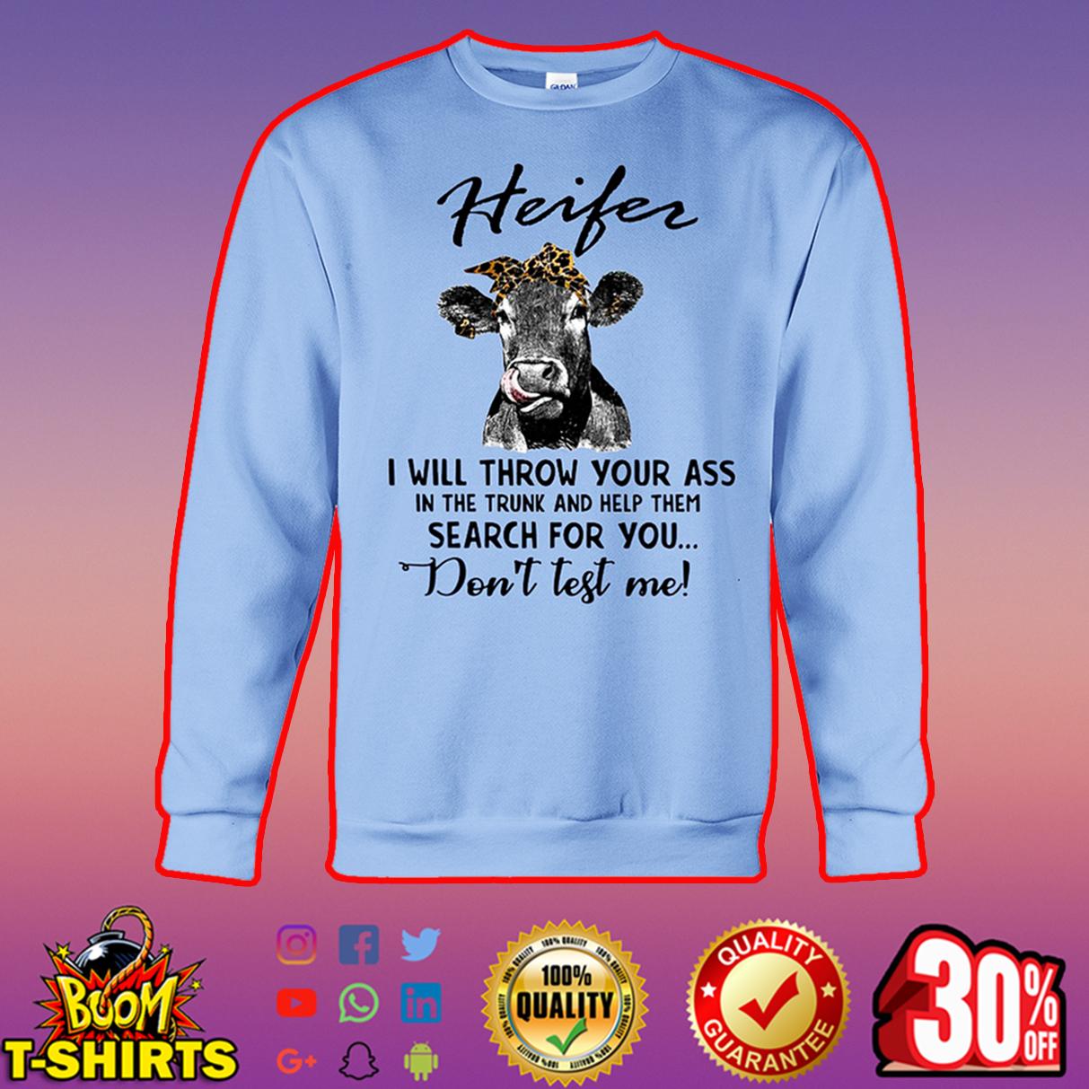 Heifer I will throw your ass don't test me sweatshirt
