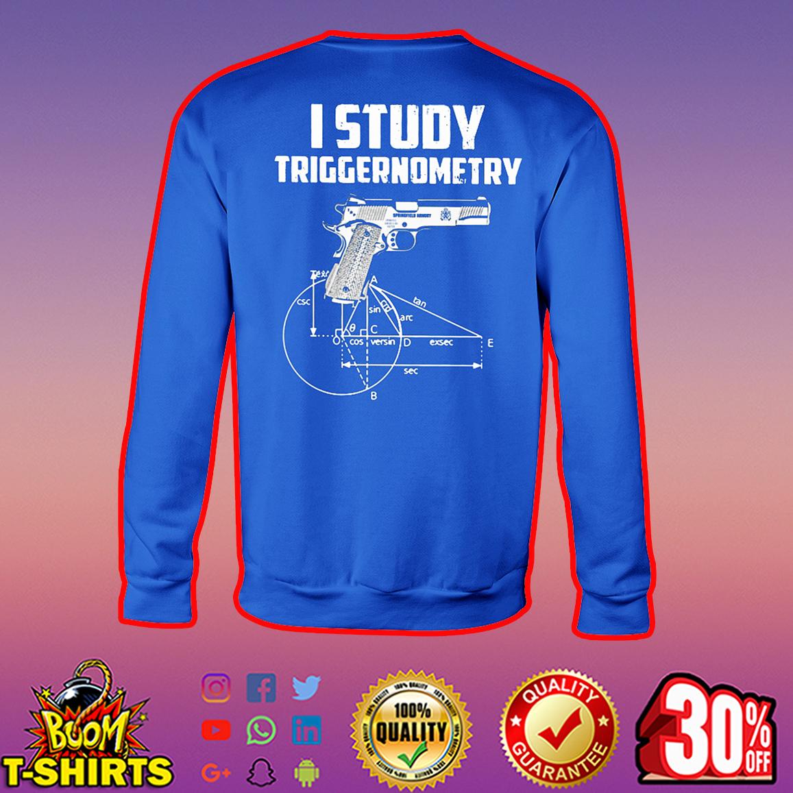I Study TriggernometryI Study Triggernometry sweatshirt