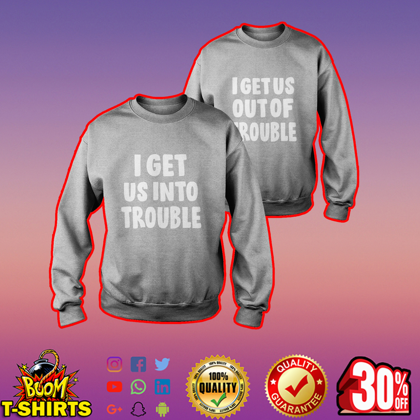 I get us into trouble-I get us out of trouble sweatshirt