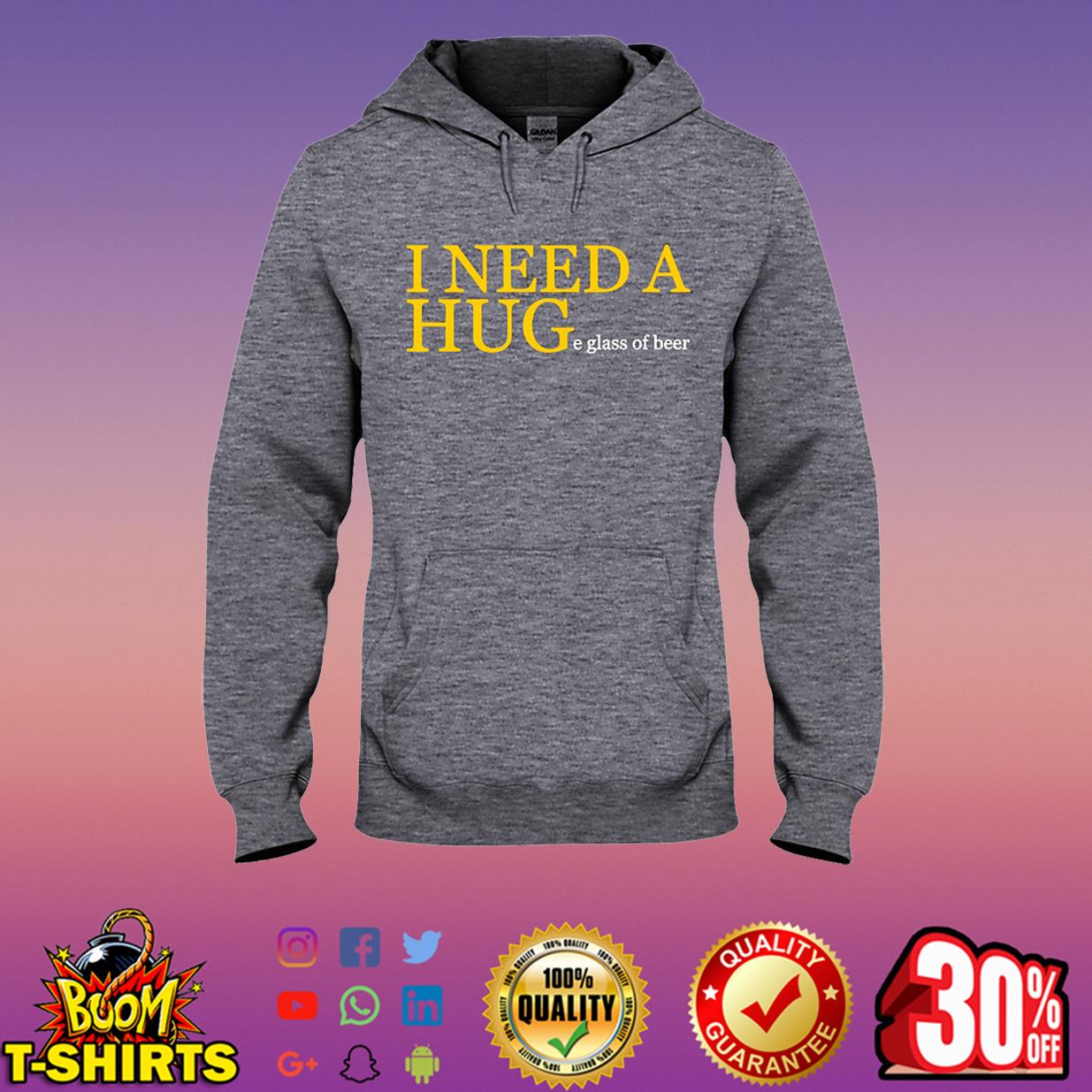 I need a huge glass of beer hooded sweatshirt