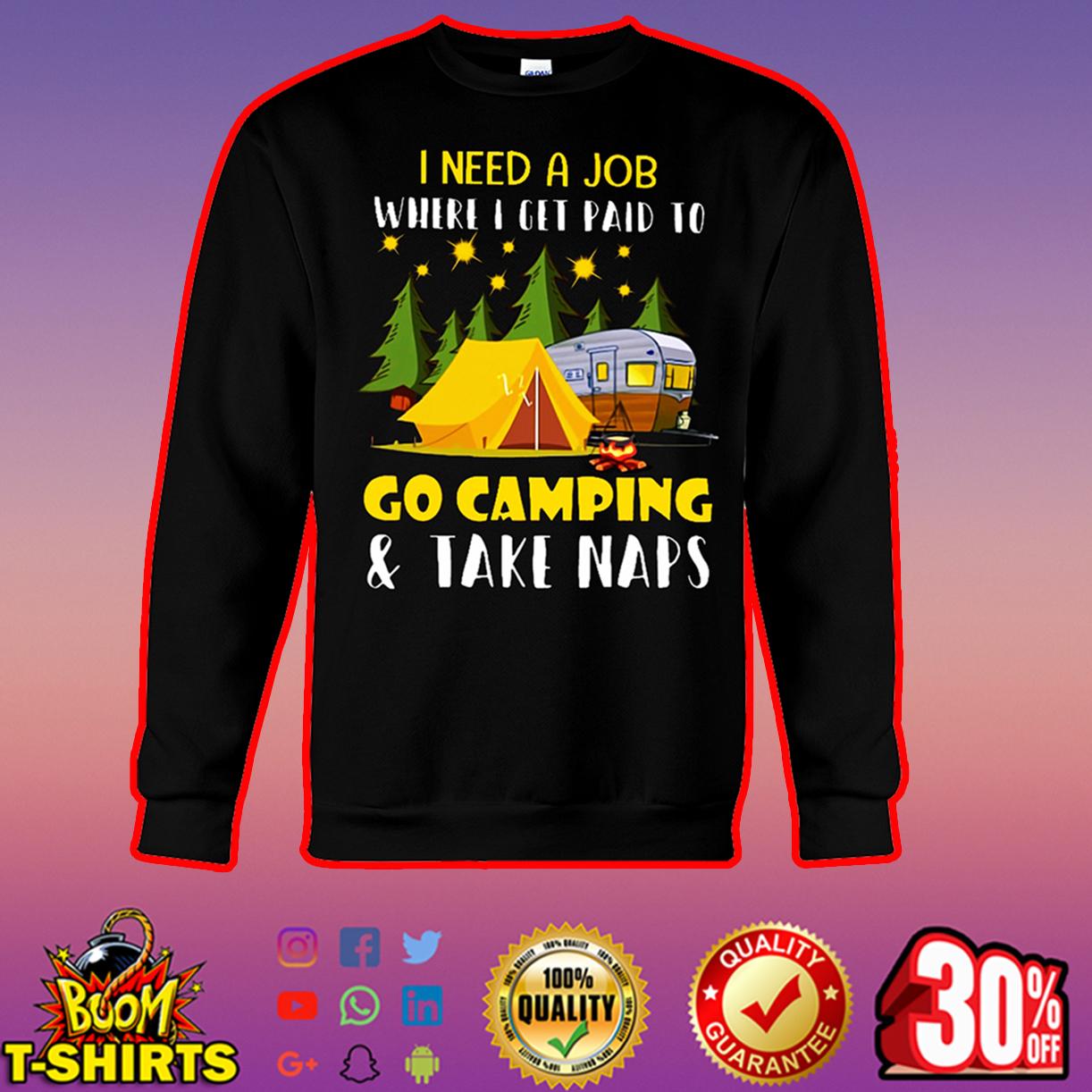 I need a job where I get paid to go camping and take naps sweatshirt