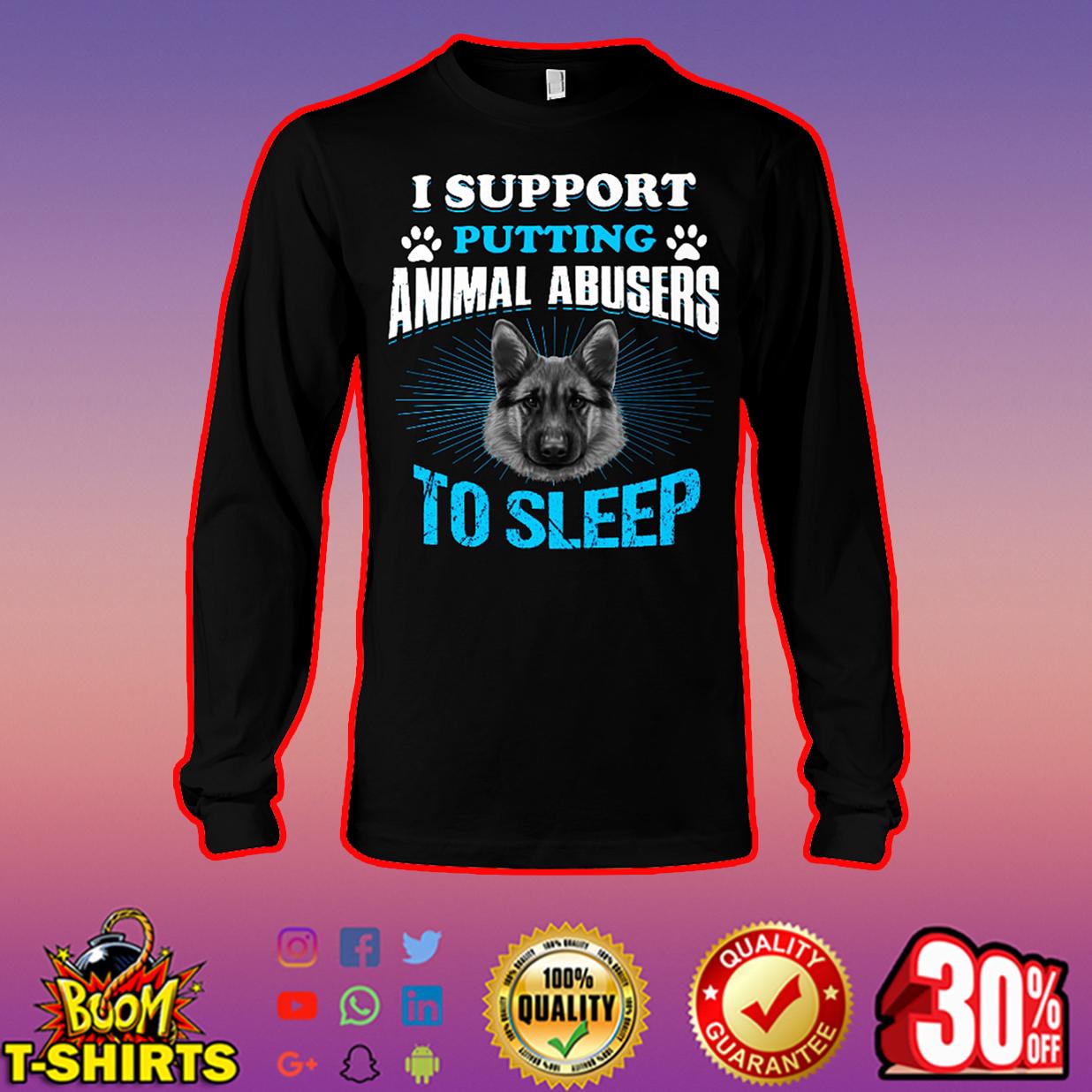 I support putting animal abusers to sleep long sleeve tee