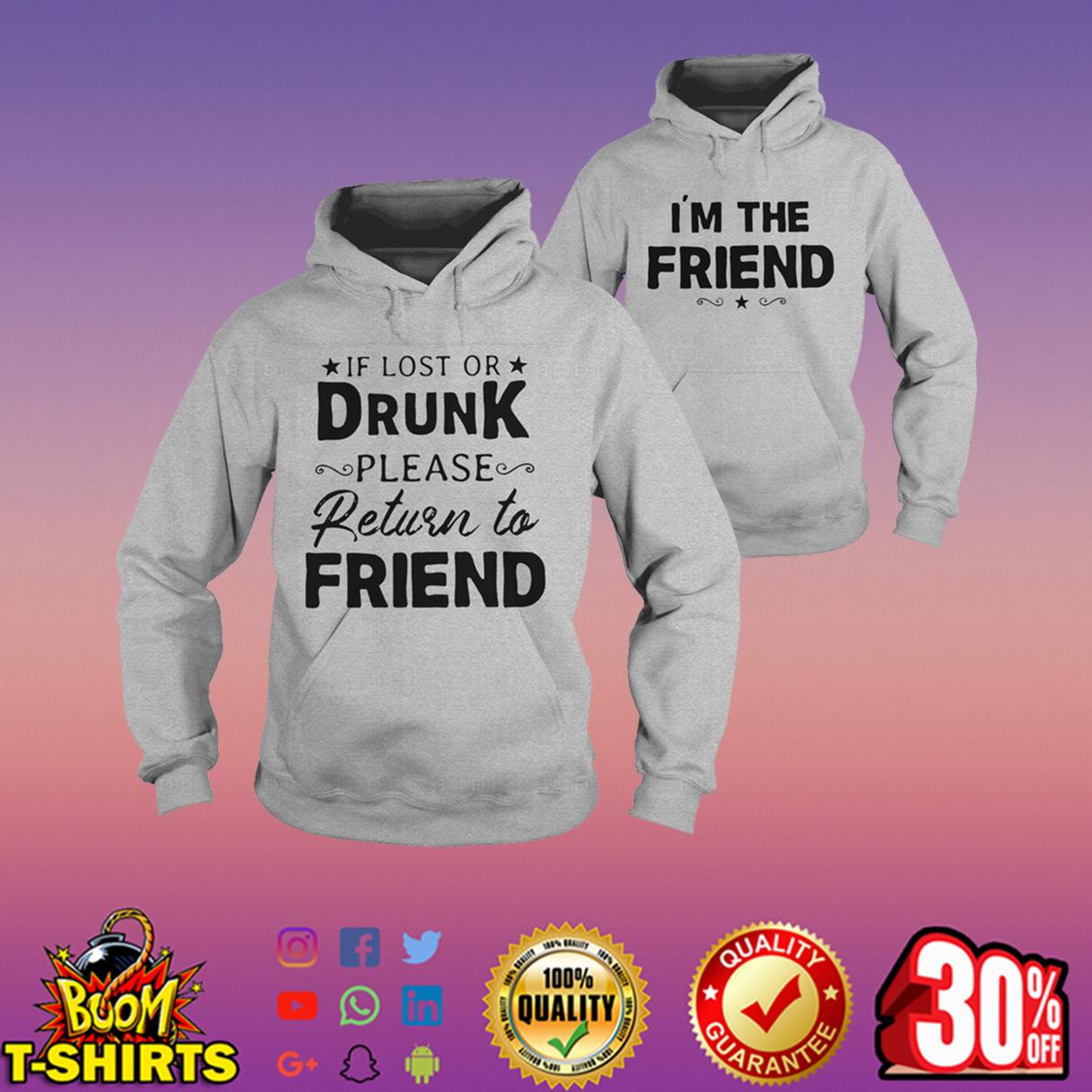 If lost or drunk please return to friend hoodie