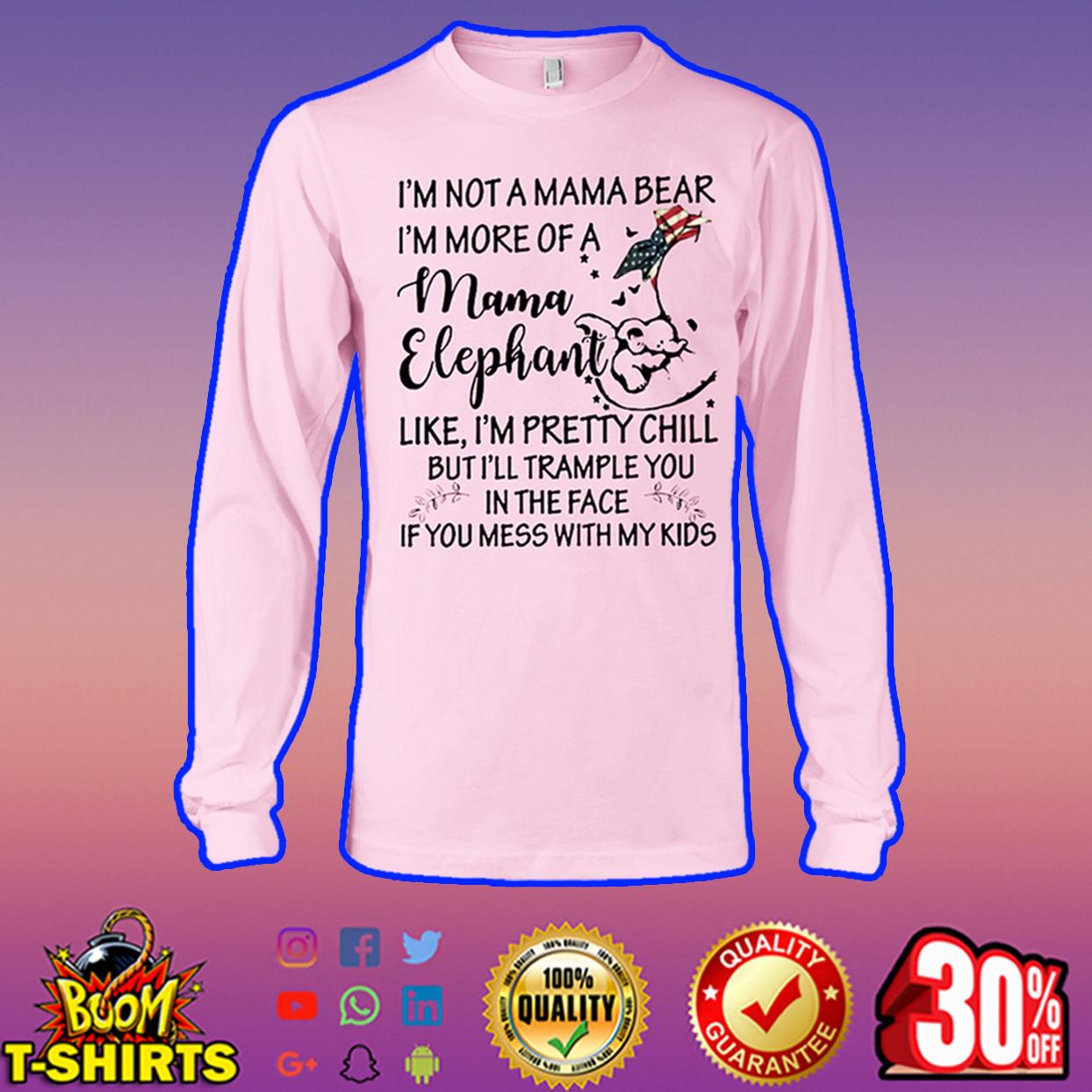 I'm not a mama bear I'm more of a mama elephant long sleeve tee