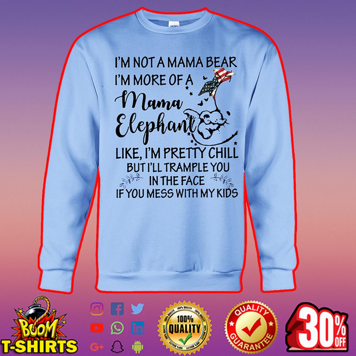 I'm not a mama bear I'm more of a mama elephant sweatshirt