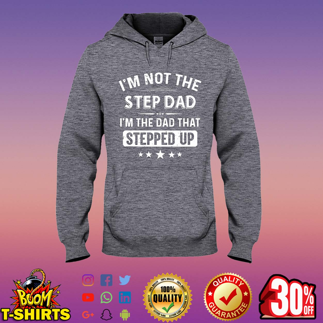 I'm not the step dad I'm the dad that stepped up hooded sweatshirt