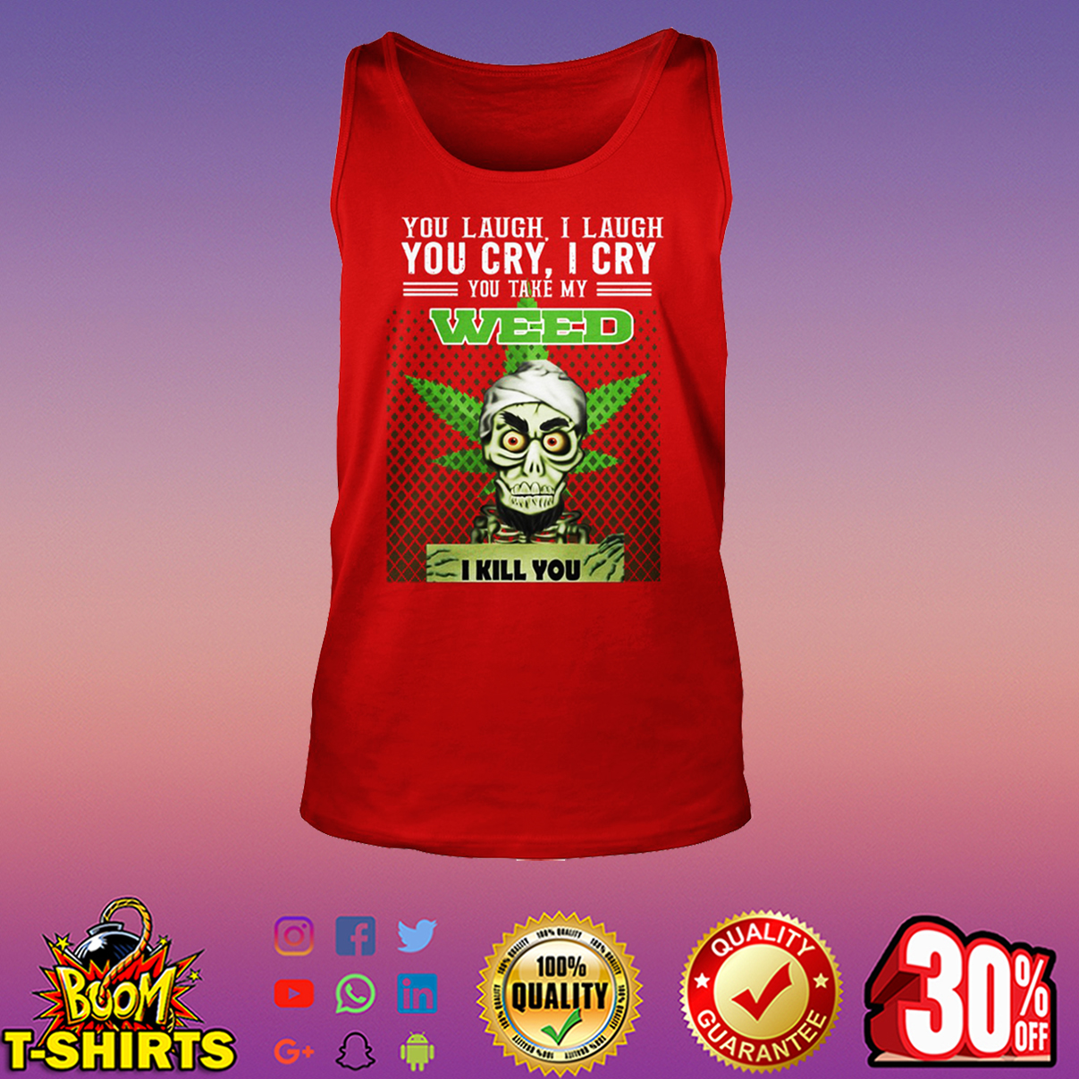 Jeff Dunham you laugh I laugh you cry I cry you take my weed I kill you tank top